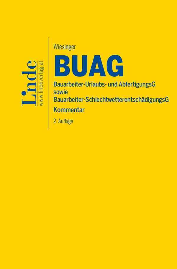 BUAG | Bauarbeiter-Urlaubs- und Abfertigungsgesetz sowie Bauarbeiter-Schlechtwetterentschädigungsgesetz