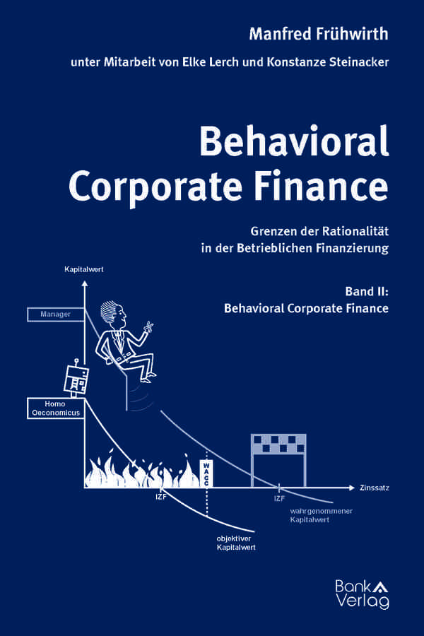 Behavioral Corporate Finance - Grenzen der Rationalität in der Betrieblichen Finanzierung